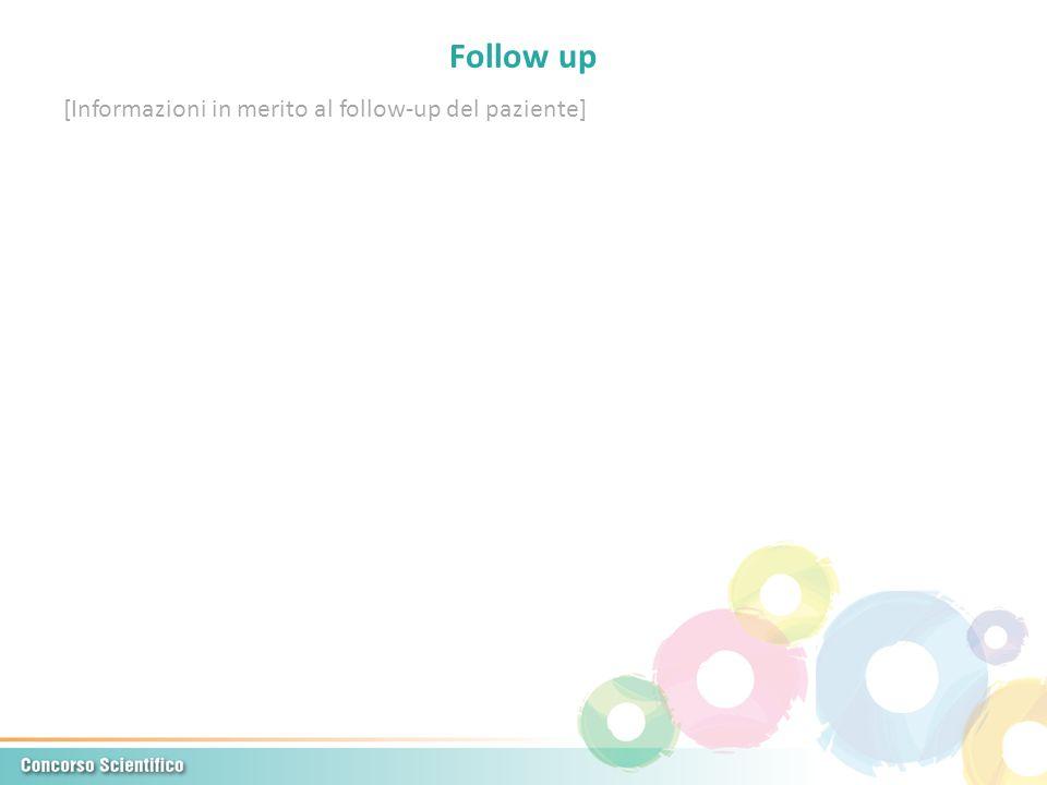 Follow up [Informazioni in merito al follow-up del paziente]